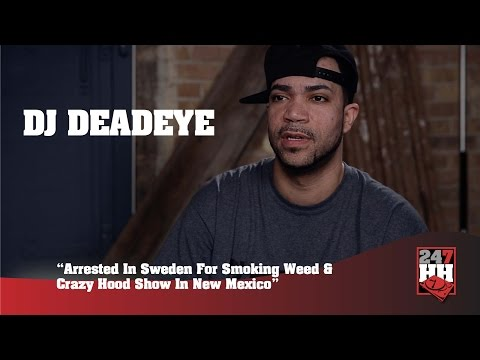 DJ Deadeye - I Was Arrested In Sweden For Smoking Weed In The Alley (247HH Wild Tour Stories)