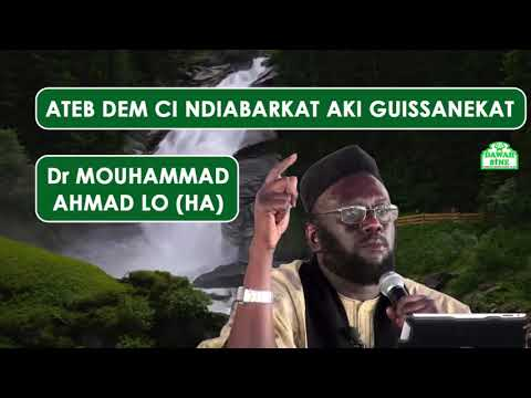 Ateb dem ci ndiabarkat aki guissanekat || Dr Mouhammad Ahmad LO (HA)