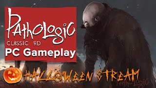 Pathologic Classic HD - Live PC gameplay - Spooky Halloween Stream