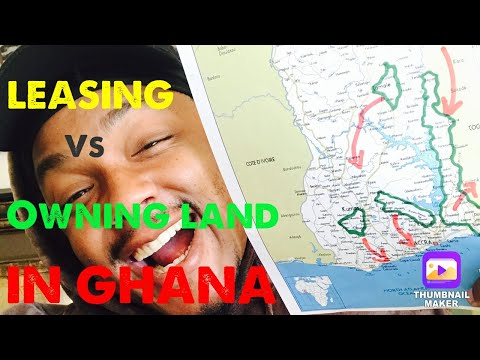 OWNING LAND VS LEASING LAND IN GHANA