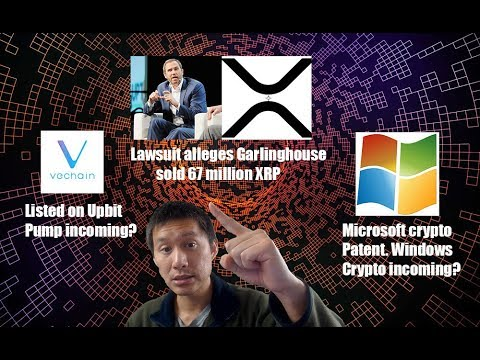 Vechain Listed on Upbit(pump coming?), XRP lawsuit targets Garlinghouse, Microsoft Crypto coming? 10