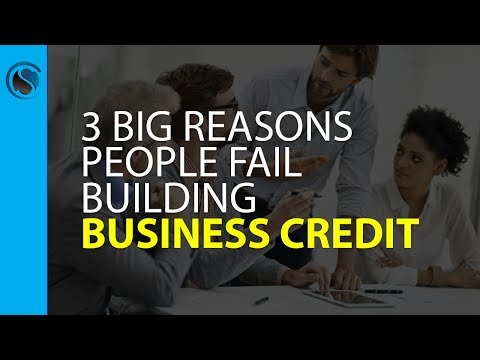 Business Credit... 3 Big Reasons People Fail Building Business Credit