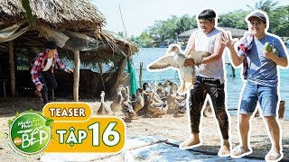 Teaser #16 | Thanh Tân lần đầu thử bắt vịt cùng Giang Ca & cái kết | Muốn Ăn Phải Lăn Vào Bếp