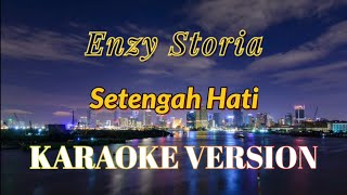 Enzy Storia - Setengah Hati Karaoke