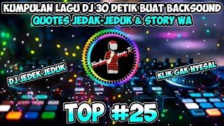Download Lagu Kumpulan DJ Lagu DJ 30 Detik Cocok Buat Backsound Quotes Jedak-Jeduk & Story Wa mp3