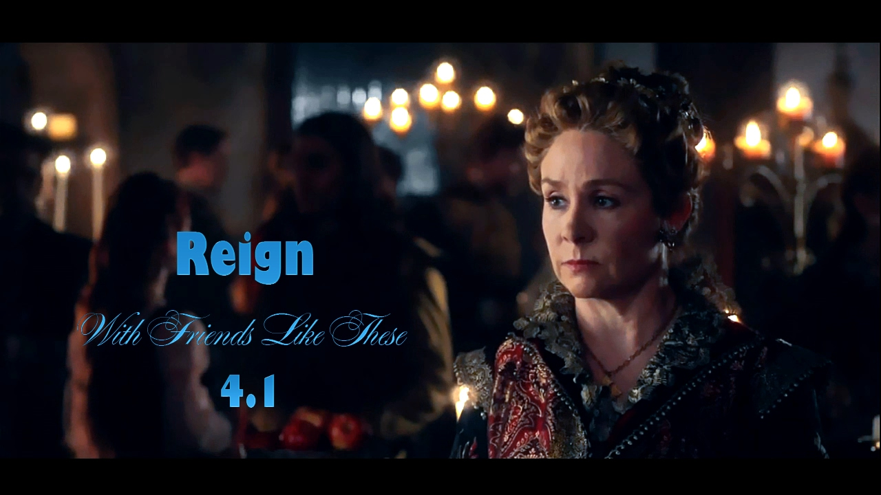 """Download REIGN. Season 4 Episode 1 """"With Friends Like These"""""""