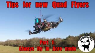 FPV Tutorial: Tips for new quad Flyers Part 1 - Use Acro mode