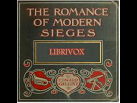 THE ROMANCE OF MODERN SIEGES; DESCRIBING THE PERSONAL ADVENTURES, RESOURCE AND DARING OF BESIEGERS A