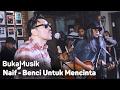 BukaMusik  Naif   Benci Untuk Mencinta  With Lyrics