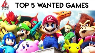 TOP 5 MOST WANTED NINTENDO SWITCH GAMES!!