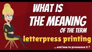 What is LETTERPRESS PRINTING? What does LETERPRESS PRINTING mean?