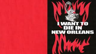 I WANT TO DIE IN NEW ORLEANS - 7 SEPTEMBER 2018