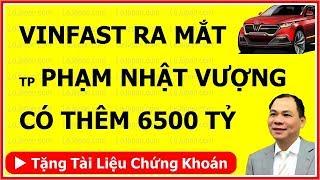 VINFAST RA MẮT XE: Tỷ phú PHẠM NHẬT VƯỢNG có thêm 6500 tỷ Đồng chỉ trong 1 ngày