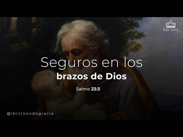 Seguros en los brazos de Dios  / Salmo 23: 3 / Ps. Plinio Orozco