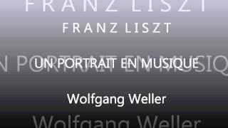 Liszt, Un portrait en musique, Wolfgang Weller 2013.