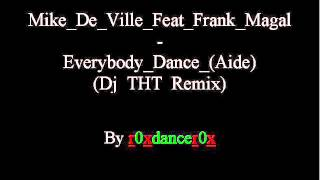 Mike De Ville Feat. Frank Magal - Everybody Dance (Aide) (Dj THT Remix)