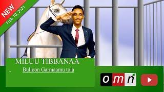 OMN. Miluu Tibbanaa Fulb 19 2021 Geggeessitoota Siyaasaa Oromoo Fi Dubbii Fardaa.m4v