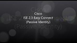 3. ISE 2.3: Passive Identity (Easy Connect)