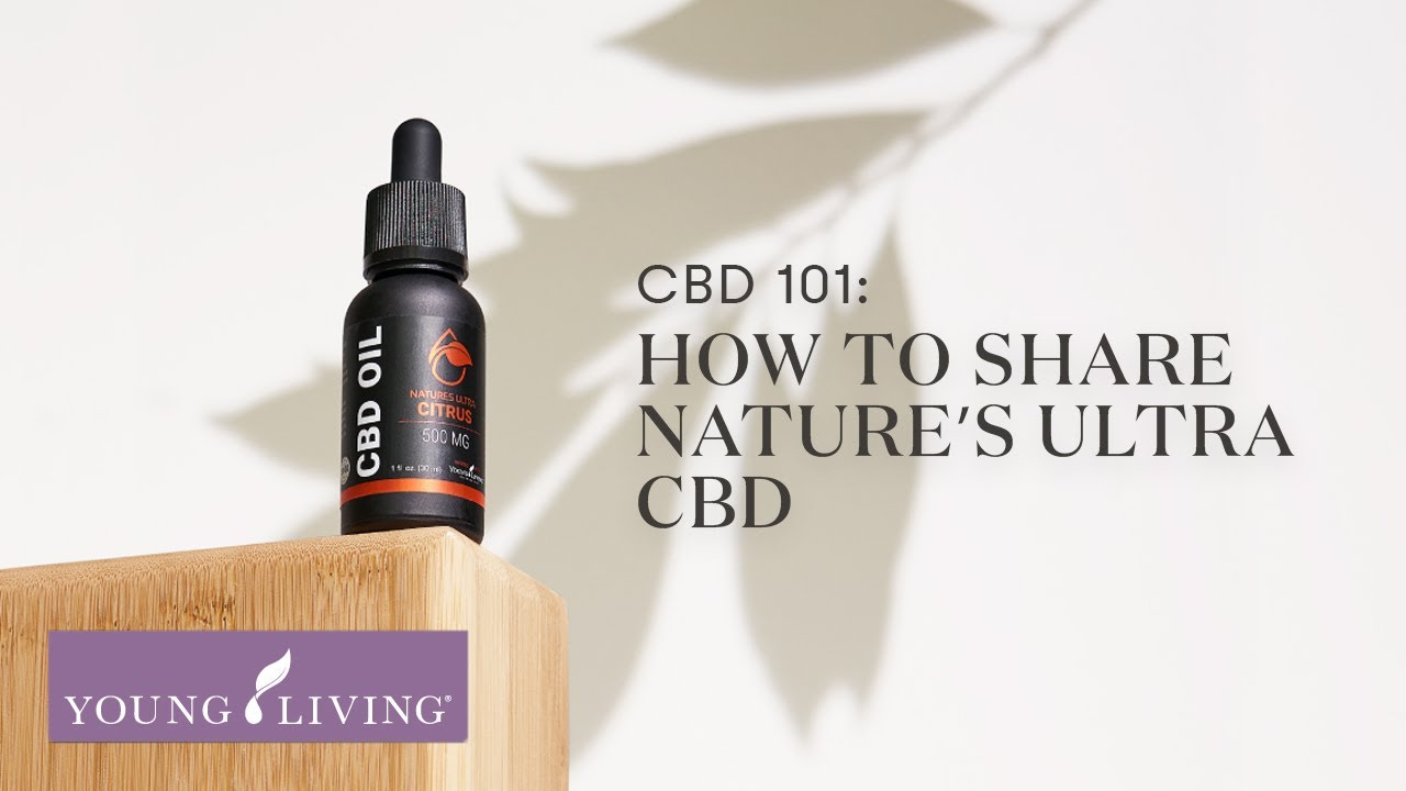 CBD 101: How to Share Nature's Ultra CBD   Young Living Essential Oils