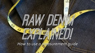 Raw Denim Explained! - How to use a Measurement Guide