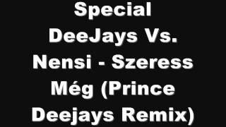 Special DeeJays Vs. Nensi - Szeress Még (Prince Deejays Remix)