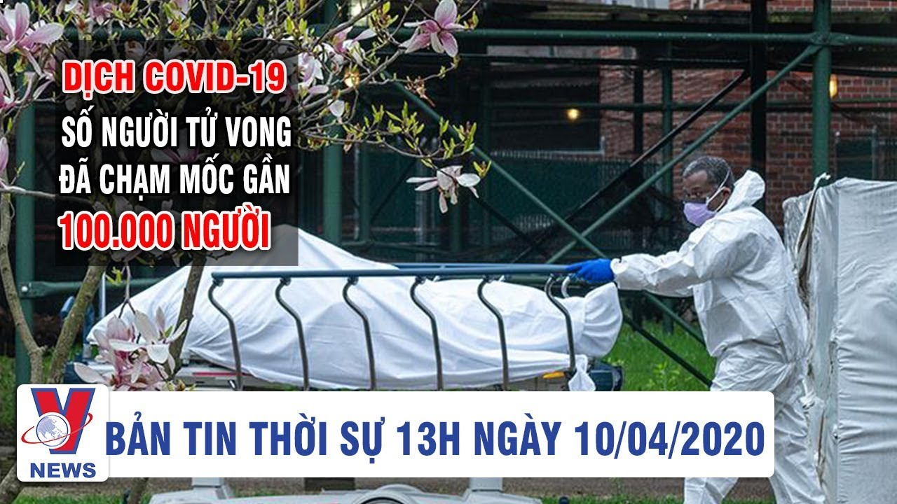 Bản tin thời sự 11h ngày 10/04/2020 | Dịch Covid-19: số người tử vong đã chạm mốc gần 100.000 người