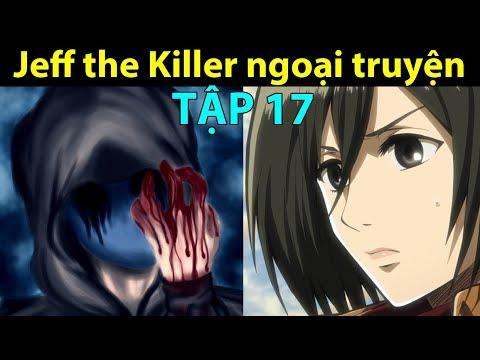 Jeff the Killer ngoại truyện – Tập 17 (Creepypasta) || Bạn Có Biết?