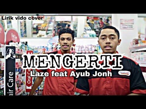 Laze feat Ayub Jonh - MENGERTI (Vidio Lirik Cover)