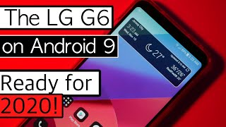 The LG G6 Running Android Pie is Awesome and Ready for 2020!