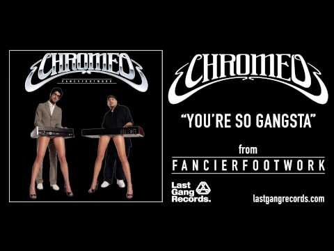 Chromeo - You're So Gangsta