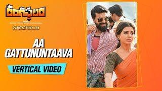 Aa Gattununtaava Vertical Video Song || Rangasthalam Songs || Ram Charan,Samantha, Devi Sri Prasad