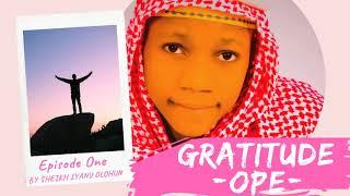 GRATITUDE (OPE) - By SHEIKH IYANU OLOHUN | Episode One