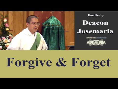 Aug 17 - Homily: Forgive and Forget