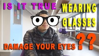 Is it true wearing glasses damage your eyes??