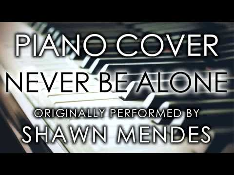 Never Be Alone (Piano Cover) [Tribute to Shawn Mendes]