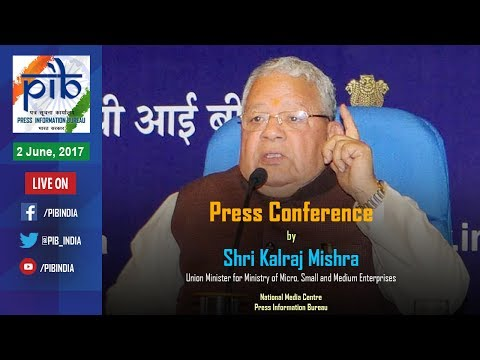 Press Conference by Union Minister Kalraj Mishra on Key Initiatives by Ministry of MSME
