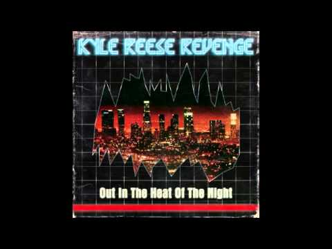 Kyle Reese Revenge - Out In The Heat Of The Night [Full Albu