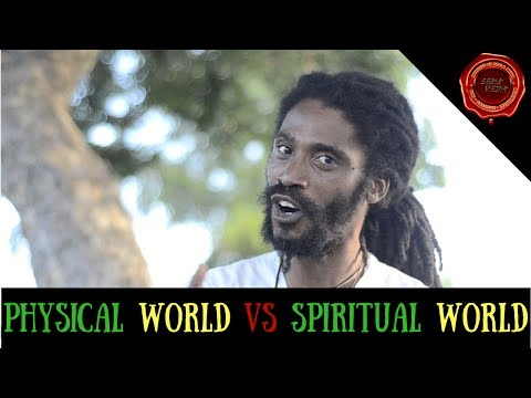 THE PHYSICAL WORLD VS THE SPIRITUAL WORLD