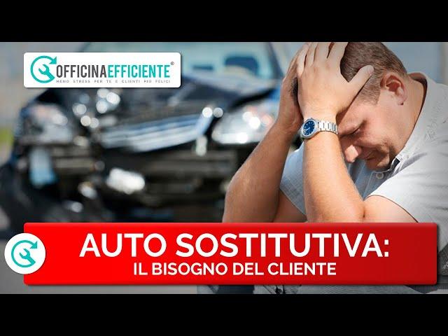 AUTO SOSTITUTIVA: il bisogno del cliente in Officina