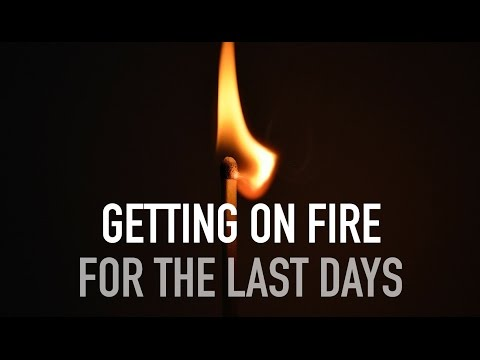 ╫ Getting on Fire for God | Walking in Spiritual Gifts in the Last Days