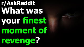 What was your finest moment of revenge? r/AskReddit | Reddit Jar