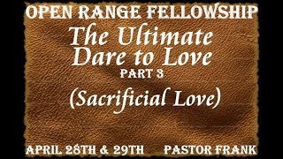 The Ultimate Dare To Love - Part 3 (Sacrificial Love)