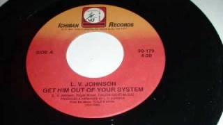 L. V.  Johnson - Get Him Out Of Your System