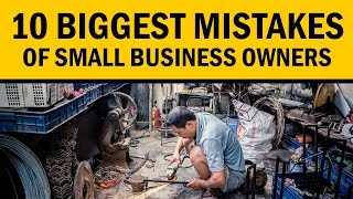 10 Biggest Mistakes of Small Business Owners that You Must Know