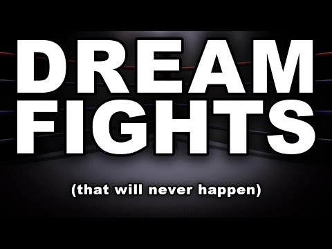 DREAM FIGHTS that will never happen (YIAY #75)