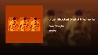 Urban Shocker! Died of Pneumonia