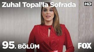 Zuhal Topal'la Sofrada 95. Bölüm