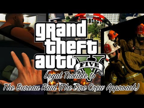 Grand Theft Auto V: Legal Trouble to The Bureau Raid (The Fire Crew Approach)