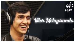 VITOR METAFORANDO - Flow Podcast #154