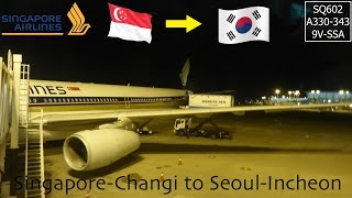 [Trip Report] Singapore Airlines| SQ602| Singapore(SIN)-Seoul Incheon(ICN)| A330-343|